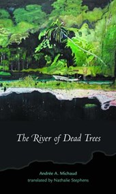 The River of Dead Trees | Andree a. Michaud |