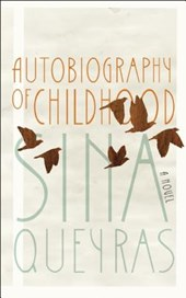 Autobiography of Childhood | Sina Queyras |