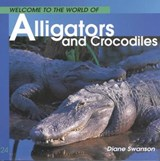 Welcome to the World of Alligators and Crocodiles | Diane Swanson |