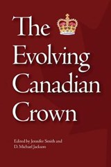 The Evolving Canadian Crown | Smith, Jennifer; Jackson, D. Michael |