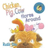 Chicken, Pig, Cow Horse Around | Ruth Ohi |