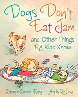 Dogs Don't Eat Jam and Other Things Big Kids Know | Sarah Tsiang |