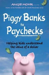 Piggy Banks to Paychecks | Angie Mohr |