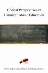 Critical Perspectives in Canadian Music Education | Carol A. Beynon |