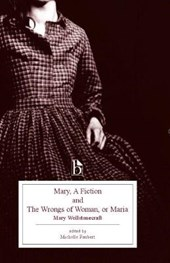 Mary, a Fiction and the Wrongs of Woman, or Maria | Mary Wollstonecraft & Michelle Faubert |