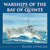Warships of the Bay of Quinte | Roger Litwiller |