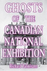Ghosts of the Canadian National Exhibition | Richard Palmisano |