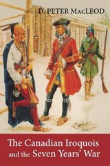 The Canadian Iroquois and the Seven Years' War | D. Peter MacLeod |