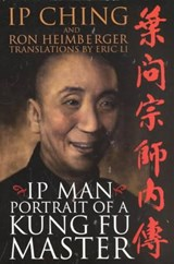 Ip Man - Portait of a Kung Fu Master | Ching, Ip ; Heimberger, Ron |