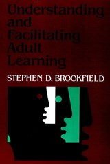 Understanding and Facilitating Adult Learning | Stephen D. Brookfield |