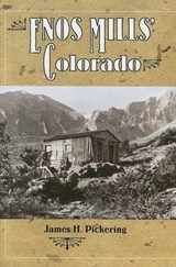 Enos Mills' Colorado | James H. Pickering |