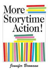 More Storytime Action! | Jennifer Bromann |