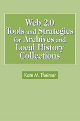 Web 2.0 Tools and Strategies For Archives and Local History Collections | Kate Theimer |