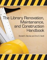 The Library Renovation, Maintenance, and Construction Handbook | Barclay, Donald A. ; Scott, Eric D. |