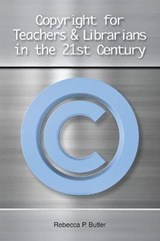 Copyright for Teachers & Librarians in the 21st Century | Rebecca P. Butler |