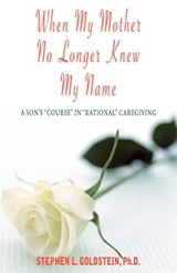 When My Mother No Longer Knew My Name | Stephen L. Goldstein |