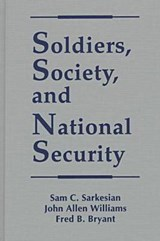 Soldiers, Society, and National Security | Sarkesian, Sam C. ; Williams, John Allen ; Bryant, Fred B. |