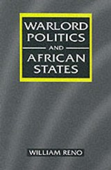 Warlord Politics and African States | William Reno |