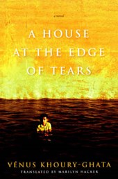 A House at the Edge of Tears | Khoury-Ghata, Venus ; Hacker, Marilyn |