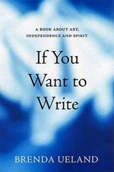 If You Want to Write | Brenda Ueland |