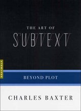 The Art of Subtext | Charles Baxter |