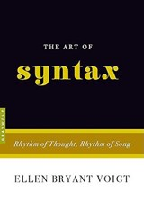 The Art of Syntax | Ellen Bryant Voigt |