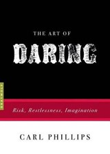 The Art of Daring | Carl Phillips |