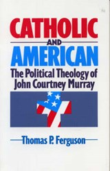Catholic and American | Thomas P. Ferguson |
