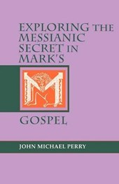 Exploring the Messianic Secret in Mark's Gospel | John M. Perry |