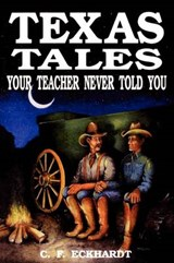 Texas Tales Your Teacher Never Told You | Charlie Eckhardt |