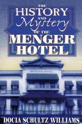 The History and Mystery of the Menger Hotel | Docia Schultz Williams |