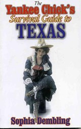 The Yankee Chick's Survival Guide to Texas | Sophia Dembling |