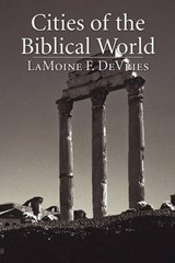 Cities of the Biblical World | Lamoine F. DeVries |