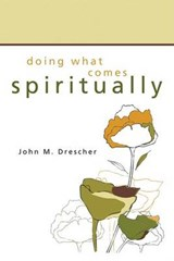 Doing What Comes Spiritually | John M. Drescher |