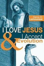 I Love Jesus & I Accept Evolution | Denis O. Lamoureux |