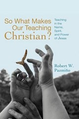 So What Makes Our Teaching Christian? | Robert W. Pazmino |