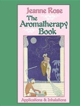 The Aromatherapy Book | Jeanne Rose |