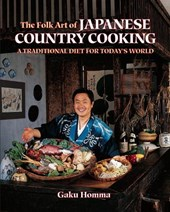 The Folk Art of Japanese Country Cooking | Gaku Homma |