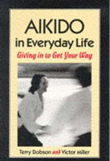 Aikido in Everyday Life | Dobson, Terry ; Miller, Victor |