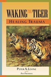 Waking the Tiger Healing Trauma | Peter A. Levine |