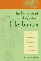 The Practice of Traditional Western Herbalism | Matthew Wood |