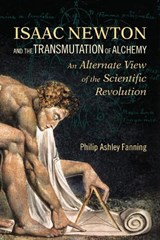 Isaac Newton and the Transmutation of Alchemy | Philip Ashley Fanning |