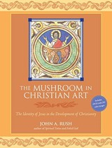 The Mushroom in Christian Art | John A. Rush |