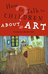 How to Talk to Children About Art | Francoise Barbe Gall |