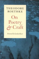 On Poetry and Craft | Theodore Roethke |