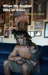 When My Brother Was an Aztec | Natalie Diaz |