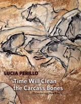 Time Will Clean the Carcass Bones | Lucia Perillo |