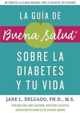 Guia de buena salud para vivir con diabetes / The Buena Salud Guide to Diabetes and Your Life | Jane L. Delgado |