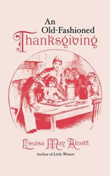 An Old Fashioned Thanksgiving | Louisa May Alcott |