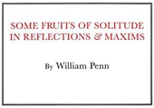 Some Fruits of Solitude | William Penn |